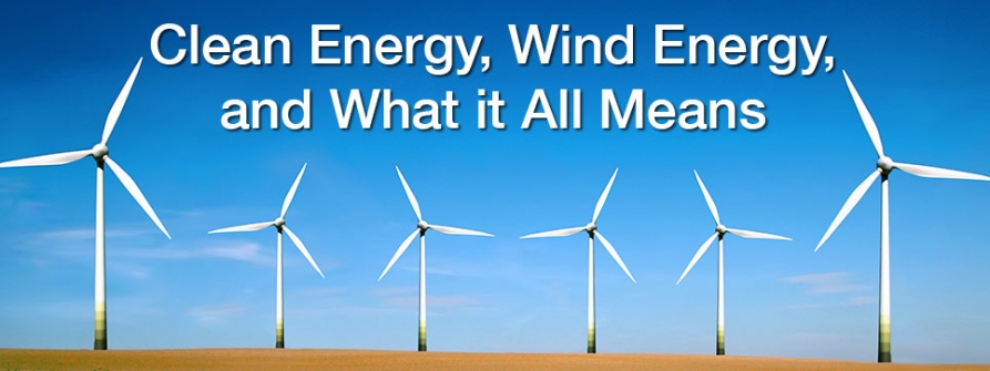 Clean Energy, Wind Energy and What it All Means